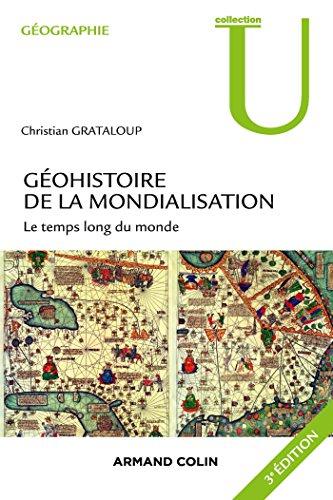 Géohistoire de la mondialisation - 3e éd.: Le temps long du monde (Géographie) (French Edition)