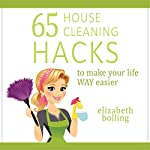 65 House Cleaning Hacks to Make Your Life WAY Easier | Elizabeth Bolling
