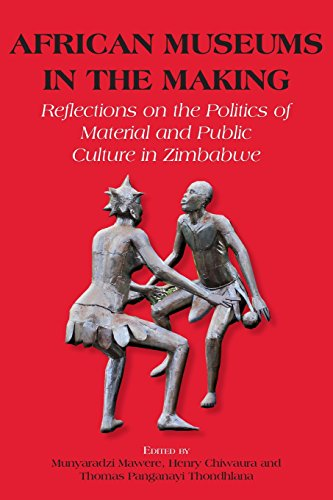 Search : African Museums in the Making. Reflections on the Politics of Material and Public Culture in Zimbabwe