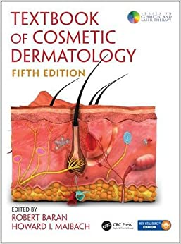 Textbook of Cosmetic Dermatology, Fifth Edition (Series in Cosmetic and Laser Therapy)