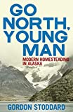 Go North, Young Man: Modern Homesteading in Alaska