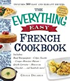 The Everything Easy French Cookbook: Includes Boeuf Bourguignon, Crepes Suzette, Croque-Monsieur Maison, Quiche Lorraine, Mousse au Chocolat...and Hundreds More! (Everything Series)