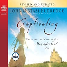 Captivating: Unveiling the Mystery of a Woman's Soul Audiobook by John Eldredge, Stasi Eldredge Narrated by John Eldredge, Stasi Eldredge