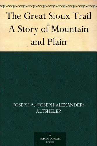 The Great Sioux Trail A Story of Mountain and Plain (Great Lewis John Plains)