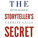 The Storyteller's Secret: How TED Speakers and Inspirational Leaders Turn Their Passion into Performance Audiobook by Carmine Gallo Narrated by Carmine Gallo