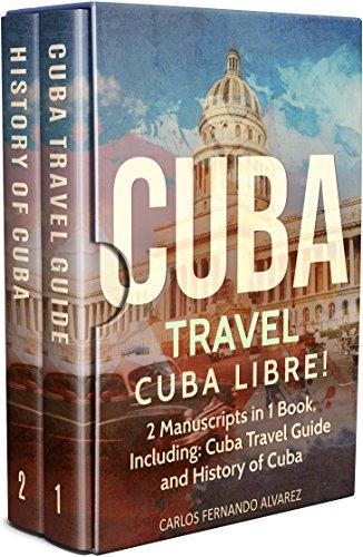 #freebooks – Cuba Travel: Cuba Libre! 2 Manuscripts in 1 Book, Including: Cuba Travel Guide and History of Cuba (Cuba Best Seller Book 5) by Carlos Fernando Alvarez