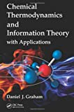 Chemical Thermodynamics and Information Theory with Applications, Daniel J. Graham, 1439820872