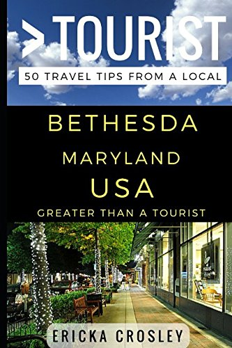 Greater Than a Tourist – Bethesda Maryland USA: 50 Travel Tips from a Local