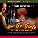 Go-Go Girls of the Apocalypse Audiobook by Victor Gischler Narrated by Scott Sowers