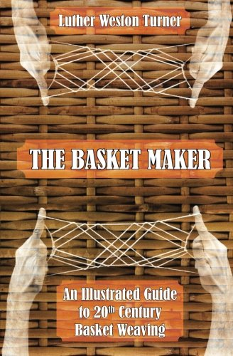 (The Basket Maker: An Illustrated Guide to 20th Century Basket Weaving)