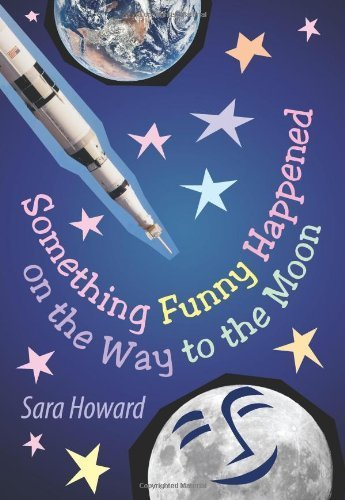 Something Funny Happened on the Way to the Moon by Sara Howard (2010-04-29) pdf epub