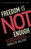 Freedom Is Not Enough: Black Voters, Black Candidates, and American Presidential Politics (American Political Challenges), Ronald W. Walters, 0742548066