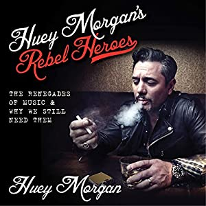 Huey Morgan's Rebel Heroes Audiobook