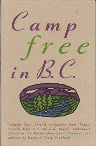 Book Camp Free in B.C. - Vol. One: Trans-Canada Hwy to US Border, Vancouver Island to Rocky Mts.