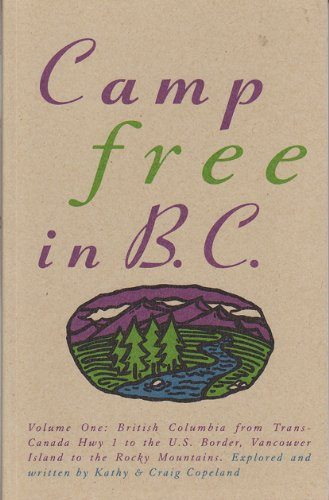 camp-free-in-bc-vol-one-trans-canada-hwy-to-us-border-vancouver-island-to-rocky-mts