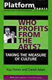 img - for Platform Papers No. 14, October 2007: Who Profits from the Arts? Taking the Measure of Culture book / textbook / text book
