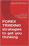 FOREX TRADING strategies to get you thinking: Learn our analysts' favorite trading ideas.