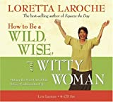 How To Be A Wild, Wise, And Witty Woman 4-Cd: Making The Most Out Of Life Before You Run Out Of It