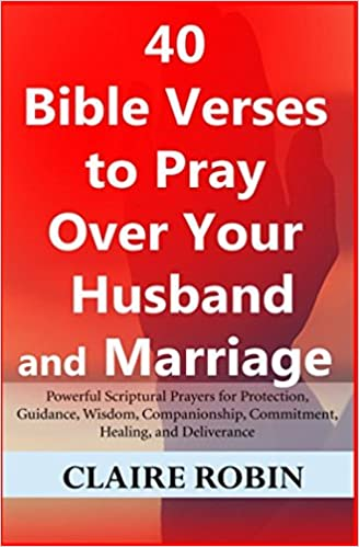 40 bible verses to pray over your husband and marriage powerful