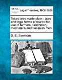 Texas laws made plain : laws and legal forms prepared for use of farmers, ranchmen, mechanics and business Men, D. E. Simmons, 1240195591