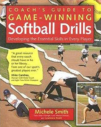 Coach's Guide to Game-Winning Softball Drills: Developing the Essential Skills in Every Player by Michele Smith -