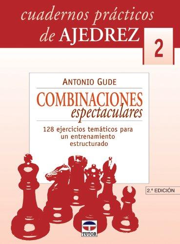 CUADERNOS PRÁCTICOS DE AJEDREZ 2. COMBINACIONES ESPECTACULARES