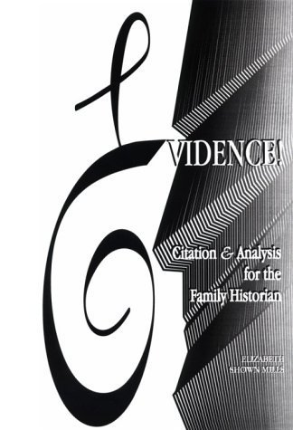 Evidence! Citation & Analysis for the Family Historian by Elizabeth Shown Mills (2011) Hardcover