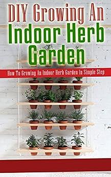 DIY Growing An Indoor Herb Garden: How To Growing An Indoor Herb Garden In Simple Step