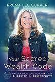 Your Sacred Wealth Code: Unlock Your Soul Blueprint