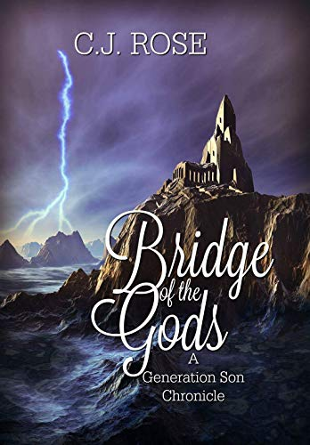 Bridge of the Gods: A Generation Son Chronicle (Generation Chronicles Book 1) by [Rose, C.J.]