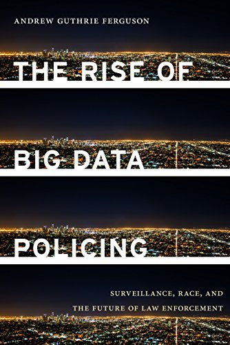 The Rise of Big Data Policing: Surveillance, Race, and the Future of Law Enforcement (Race Against Machine)