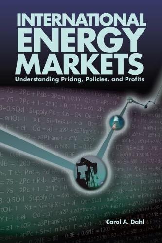 International Energy Markets: Understanding Pricing, Policies & Profits