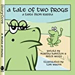 A Tale of Two Frogs: Inspired by a Russian Folktale | Martha Hamilton,Mitch Weiss
