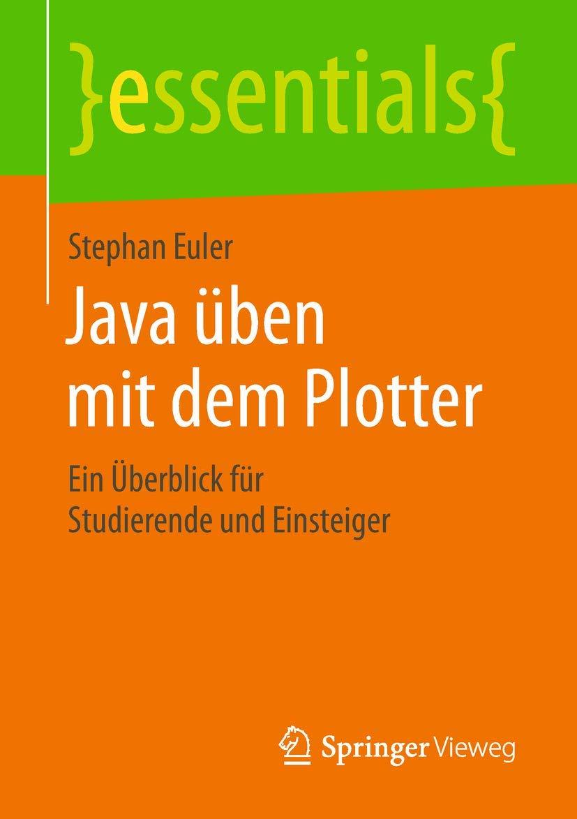 Java üben mit dem Plotter: Ein Überblick für Studierende und Einsteiger essentials: Amazon.es: Euler, Stephan: Libros en idiomas extranjeros
