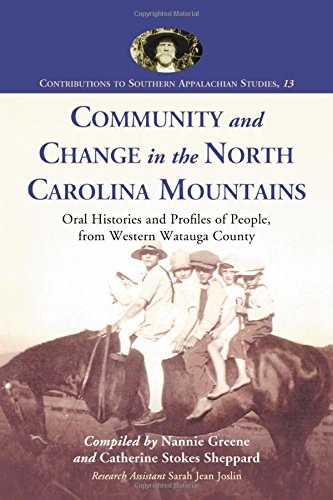 Community And Change in the North Carolina Mountains: Oral Histories And Profiles of People, from Western Watauga County (Contributions to Southern Appalachian Studies)