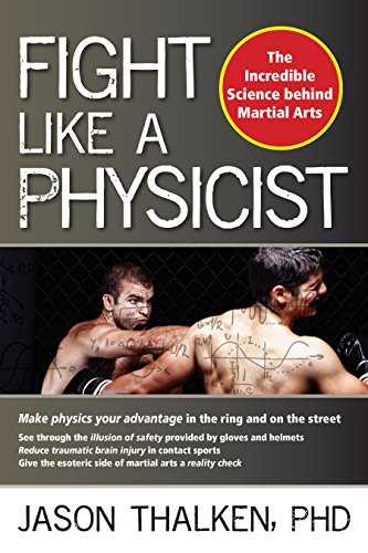 Fight Like a Physicist: The Incredible Science Behind Martial Arts (Martial Science) (Best Mixed Martial Arts)