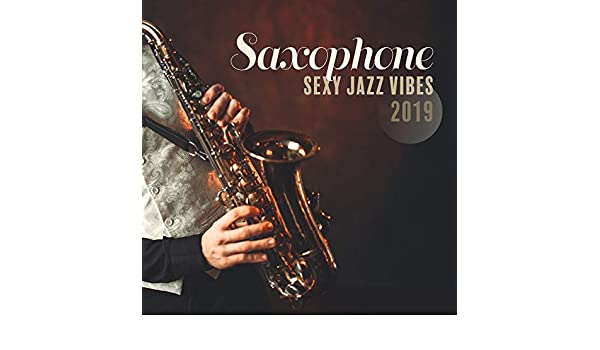 Saxophone Sexy Jazz Vibes 2019 by Gold Lounge, Relaxing Jazz
