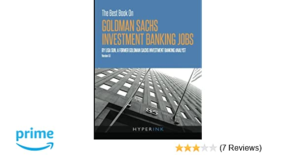 The Best Book On Goldman Sachs Investment Banking Jobs: Lisa