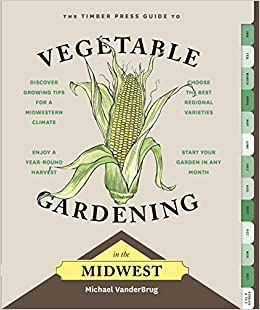 Book The Timber Press Guide to Vegetable Gardening in the Midwest (Regional Vegetable Gardening Series)