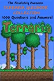 The Absolutely Awesome Terraria Quizbook Collection: 1000 Questions and Answers!