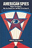 American Spies: Modern Surveillance, Why You Should Care, and What to Do About It