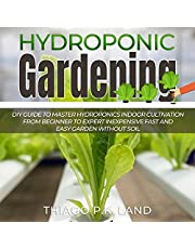 Hydroponic Gardening: DIY Guide to Master Hydroponics Indoor Cultivation from Beginner to Expert Inexpensive Fast and Easy Garden Without Soil: DIY Guide To Master Cultivation At Home Starting From Zero, Book 3