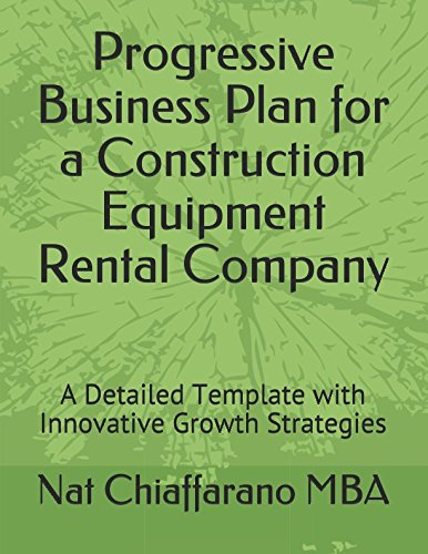 Progressive Business Plan for a Construction Equipment Rental Company: A Detailed Template with Innovative Growth Strategies