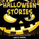 Halloween Stories: Spooky Short Stories for Kids: Halloween Short Stories for Kids, Volume 1 | Uncle Amon