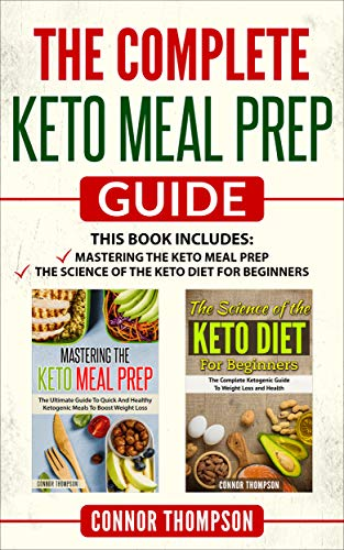 The Complete Keto Meal Prep Guide: 2 Book Set: Includes Mastering the Keto Meal Prep & The Science of the Keto Diet for Beginners (Weight Gain Meal Plan On A Budget)