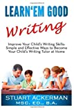 img - for Learn'Em Good Writing: Improve Your Child's Writing Skills: Simple and Effective Ways To Become Your Child's Writing Tutor At Home by MSc. Ed. B.A Stuart Ackerman (2010-02-24) Paperback book / textbook / text book