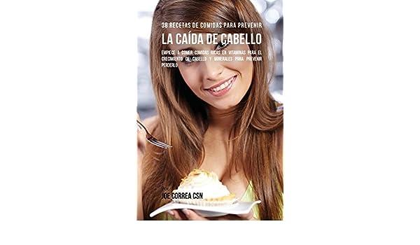 38 Recetas de Comidas Para Prevenir La Caída de Cabello: Empiece a Comer Comidas Ricas En Vitaminas Para El Crecimiento de Cabello y Minerales Para Prevenir ...