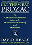 img - for Let Them Eat Prozac: The Unhealthy Relationship Between the Pharmaceutical Industry and Depression (Medicine, Culture, and History) by Healy, David (2006) Paperback book / textbook / text book