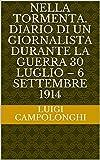 Nella Tormenta. Diario di un giornalista durante la guerra 30 luglio - 6 settembre 1914 (Italian Edition)