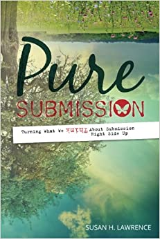 Book Pure Submission: Turning What We Think About Submission Right Side Up